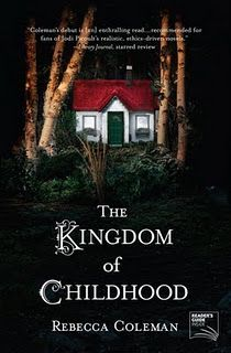 The Kingdom of Childhood by Rebecca Coleman. 1 out of 5 stars. Did not enjoy this novel because the narrator/main character was unlikeable. Had a hard time relating to her and didn't understand her motives.