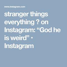 "stranger things everything 🌻 on Instagram: ""God he is weird"" • Instagram"