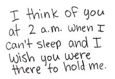 i think of you at 2 a. when i can't sleep and i wish you were there to hold me Favorite Quotes, Best Quotes, Love Quotes, Couple Quotes, Inspiring Quotes, Favorite Things, Quotes Pics, Romantic Quotes, Inspirational