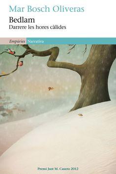 Bedlam Darrere les hores càlides, de Mar Bosch, Premi Casero 2012, publicat per Empúries  http://www.neuschorda.com/noticies/1103/bedlam-darrere-les-hores-calides-premi-casero-2012