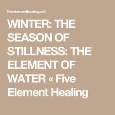 WINTER: THE SEASON OF STILLNESS: THE ELEMENT OF WATER « Five Element Healing