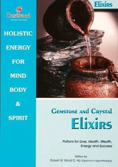 Gemstone and Crystal Elixirs: Potions for Love, Health, Wealth, Energy and Success. by Robert W. Wood, http://www.amazon.ca/dp/0953293033/ref=cm_sw_r_pi_dp_UspNrb1E5E6EV