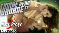 Tumhe apna banane ka songs from Hate Story 3 starring Zareen Khan is now released on 20 October 2016. Check all video songs from Hate Story 3.