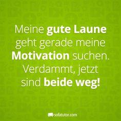 """""""Meine gute Laune geht gerade meine Motivation suchen. Verdammt, jetzt sind beide weg!"""" Lustige Sprüche für Facebook und WhatsApp (http://magazin.sofatutor.com/schueler/)"""