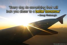 "I love this quote - it really catches my daily efforts at the moment! =)  #inspiration #quote #success #life  Inspirational Quote: ""Every day, do something that will inch you closer to a better tomorrow."" ~ Doug Firebaugh"