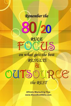 "Affiliate Marketing Tip for July 23rd: ""Remember the 80/20 rule. Focus on what gets the best results and outsource the rest."" More tips at: www.SteveScottSite.com #affiliatemarketing #outsource #success #marketingquotes"