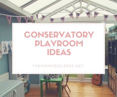 Conservatory Playroom Ideas - The Home Builders