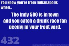 Know you're from Indy& when 500 is here
