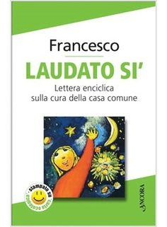 Papa Francesco - Enciclica Laudato Si' (2015)