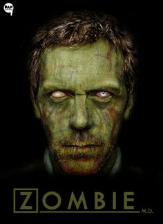 Dr. House as a Zombie. Oh Yeah!