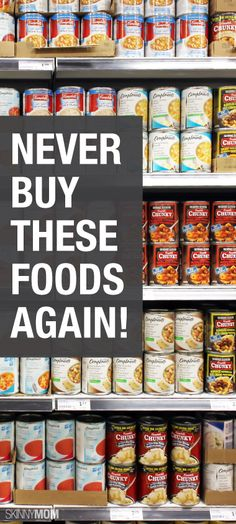 Here's a list of foods you should never buy again.