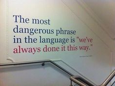 The most dangerous phrase in the language - Love of Life Quotes Great Quotes, Quotes To Live By, Me Quotes, Motivational Quotes, Inspirational Quotes, Inspire Quotes, The Words, Teacher Quotes, Thats The Way