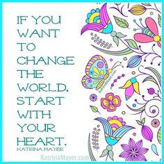 Your heart. A very fine place to start. #heart www.KatrinaMayer.com #love #peace #joy #happiness #weareone #goodvibes #spreadthelove #kindness #smile #enjoylife #behappy #lightworker #goodenergy #motivation #passion #inspiration #lawofattraction #spiritual #awaken #consciousness #onelove #wholeness #bliss #enlightenment #meditation #lifeisbeautiful #wordsofwisdom