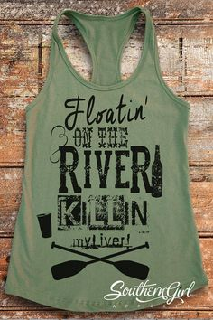 River Shirts. Floatin' On the River Killin' My Liver by SouthernGirlApparel