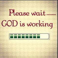 Please wait...God is working. Patience.