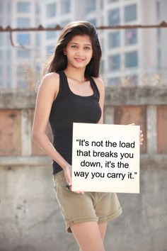 """""""It's not the load that breaks you down, it's the way you carry it."""""""