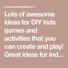 Lots of awesome ideas for DIY kids games and activities that you can create and play! Great ideas for indoors or outdoors!