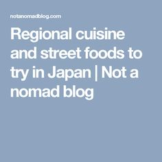 Regional cuisine and street foods to try in Japan   Not a nomad blog