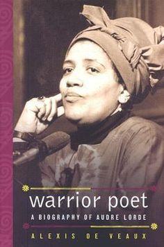 Warrior Poet: A Biography of Audre Lorde by Alexis de Veaux (biography) https://libcat.bentley.edu/record=b1121904~S0
