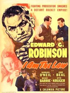 I am the Law. Edward G. Robinson, Barbara O'Neil, John Beal, Wendy Barrie. Directed by Alexander Hall. Columbia Pictures. 1938.
