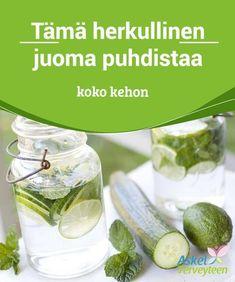 Tämä herkullinen juoma puhdistaa koko kehon Pitääksesi huolta #terveydestäsi ja #varmistaaksesi että sisäelimet toimivat #ihanteellisesti, on tärkeää noudattaa terveellisiä tapoja. #Luontaishoidot