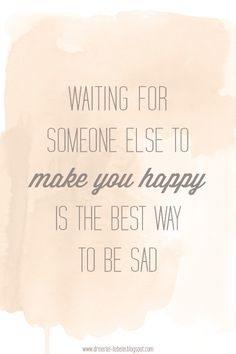Don't wait.  Just be happy now.