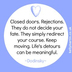 Closed doors. Rejections. They do not decide your fate. They simply redirect your course. You must keep moving because life's detours can also be meaningful. — Dodinsky #quote #wisdom #life