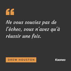 """""""Ne vous souciez pas de l'échec, vous n'avez qu'à réussir qu'une fois"""" Drew Houston"""