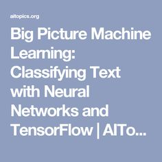 Big Picture Machine Learning: Classifying Text with Neural Networks and TensorFlow   AITopics