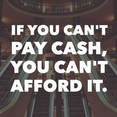 "From Dave Ramsey.  He also said ""Don't look at the payments, look at your wallet.""  We need to get back to this."