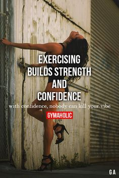 Exercising Builds Strength And Confidence With confidence, nobody can kill your vibe. http://www.gymaholic.co