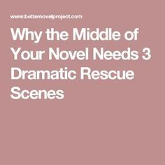 Why the Middle of Your Novel Needs 3 Dramatic Rescue Scenes