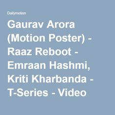 Gaurav Arora (Motion Poster) - Raaz Reboot - Emraan Hashmi, Kriti Kharbanda - T-Series - Video Dailymotion