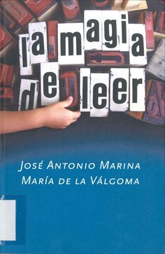 """""""La magia de leer"""" José Antonio Marina, María de la Válgoma. Barcelona: Plaza & Janés, 2005."""