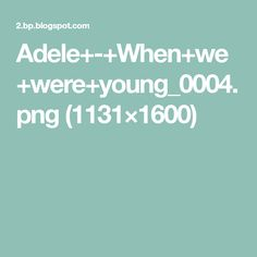 Adele+-+When+we+were+young_0004.png (1131×1600)