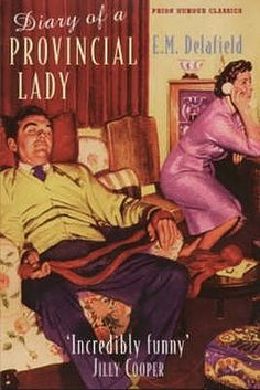Diary Of A Provincial Lady - Delafield's books are funny - very British humor.