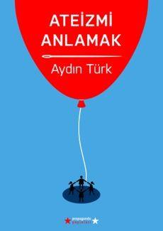 ateizmi anlamak - Aydin Turk