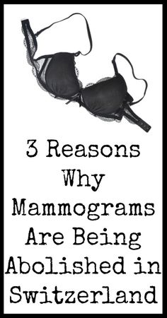 Interesting... my grandma has been warning me for years not to get mammograms. All her sisters died of breast cancer - she's never had a mammogram & was the only one in the family that didn't get breast cancer (and the only one alive to tell about it). 3 Reasons Why Mammograms Are Being Abolished in Switzerland - Natural Holistic Life