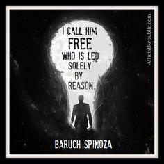 I call him free who is led soley by reason. ~ Baruch Spinoza