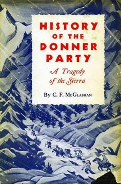 History of the Donner Party a Tragedy of the Sierra