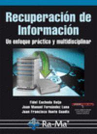 Recuperación de información : un enfoque práctico y multidisciplinar / Fidel Cacheda Seijo, Juan Manuel Fernández Luna, Juan Francisco Huete Guadix