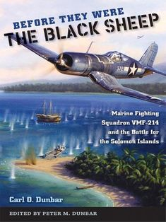 "Commissioned in the squadron was originally known as ""The Swashbucklers. Before They Were the Black Sheep: Marine Fighting Squadron and the Battle for the Solomon Islands. Subtitle Marine Fighting Squadron and the Battle for the Solomon Islands. Black Sheep Squadron, Marine Corps Officer, Aviation Training, Solomon Islands, Got Books, Book Photography, Usmc, Fighter Jets, Battle"