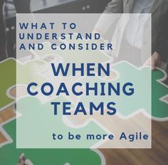What to understand and consider when coaching teams to be more Agile Self Actualization, Prioritize, Positive Attitude, Need To Know, Coaching, Knowledge, Positivity, Motivation, Consciousness