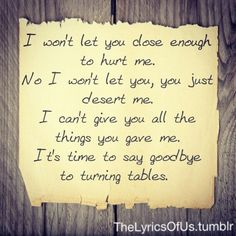 Turning Tables by Adele.  I have felt this before... there are few things more painful.  And I can't even come close to describing what Adele felt here... my version was on a slightly less dramatic setting.  But still- the lyrics haunt me every day.
