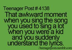 True..especially when you listen to the songs your kids are singing now!