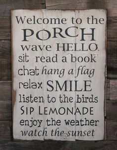 You need this on your porch. Mom needs something like this for her inviting porch! Large Wood Sign - Welcome to the Porch (I'd have to add listen to the crazy neighbors scream at each other, watch the cops come by their house etc lol) Living Pool, Living At Home, Outdoor Living, Outdoor Decor, Outdoor Spaces, Outdoor Stuff, Outdoor Projects, Outdoor Ideas, Outdoor Pictures
