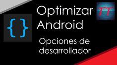 Optimizar Android - Opciones de Desarrollador