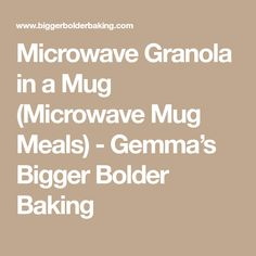 Microwave Granola in a Mug (Microwave Mug Meals) - Gemma's Bigger Bolder Baking