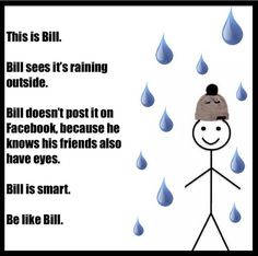 "They added that Bill isn't going anywhere. | This ""Be Like Bill"" Meme Passive Aggressively Calls Out People's Social Media Habits"