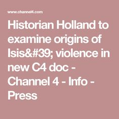 Historian Holland to examine origins of Isis' violence in new C4 doc - Channel 4 - Info - Press